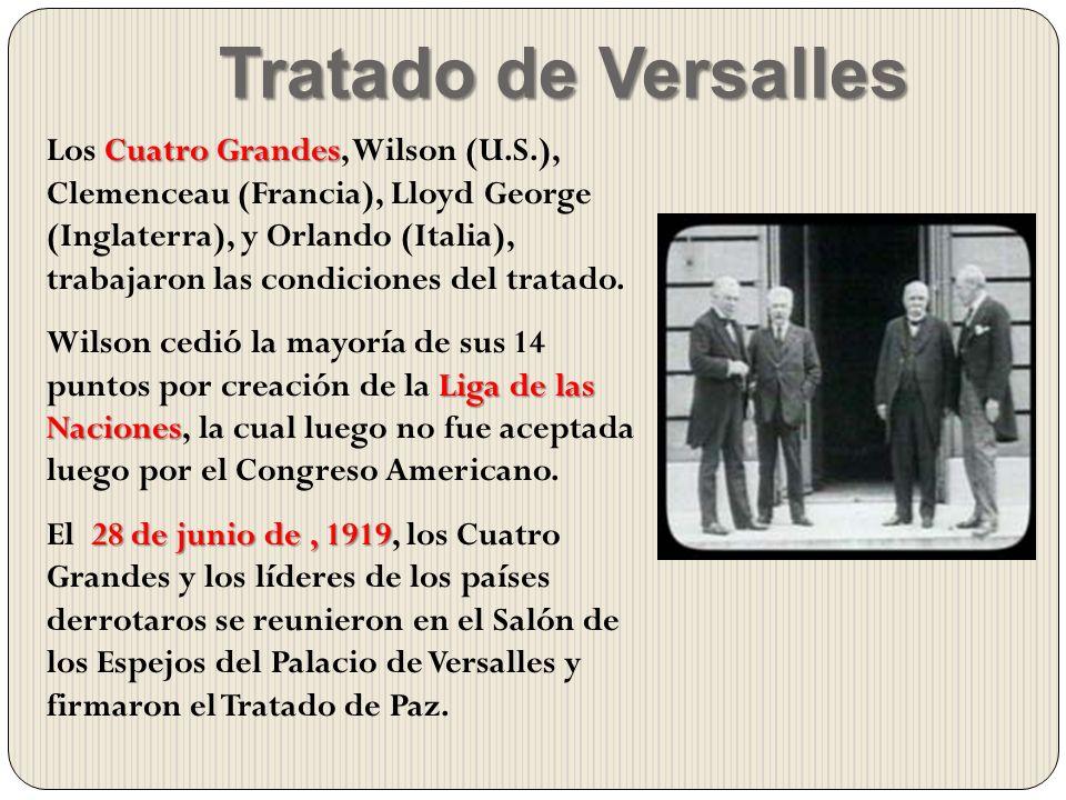 Tratado de Versalles Cuatro Grandes Los Cuatro Grandes, Wilson (U.S.), Clemenceau (Francia), Lloyd George (Inglaterra), y Orlando (Italia), trabajaron