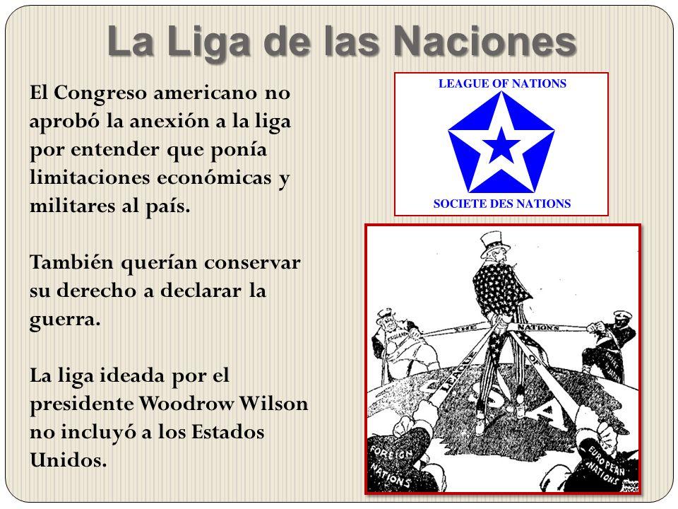El Congreso americano no aprobó la anexión a la liga por entender que ponía limitaciones económicas y militares al país. También querían conservar su