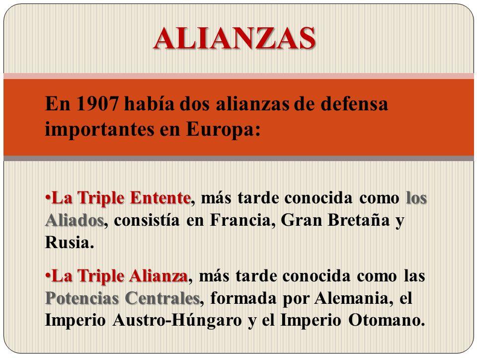 ALIANZAS En 1907 había dos alianzas de defensa importantes en Europa: La Triple Ententelos AliadosLa Triple Entente, más tarde conocida como los Aliad
