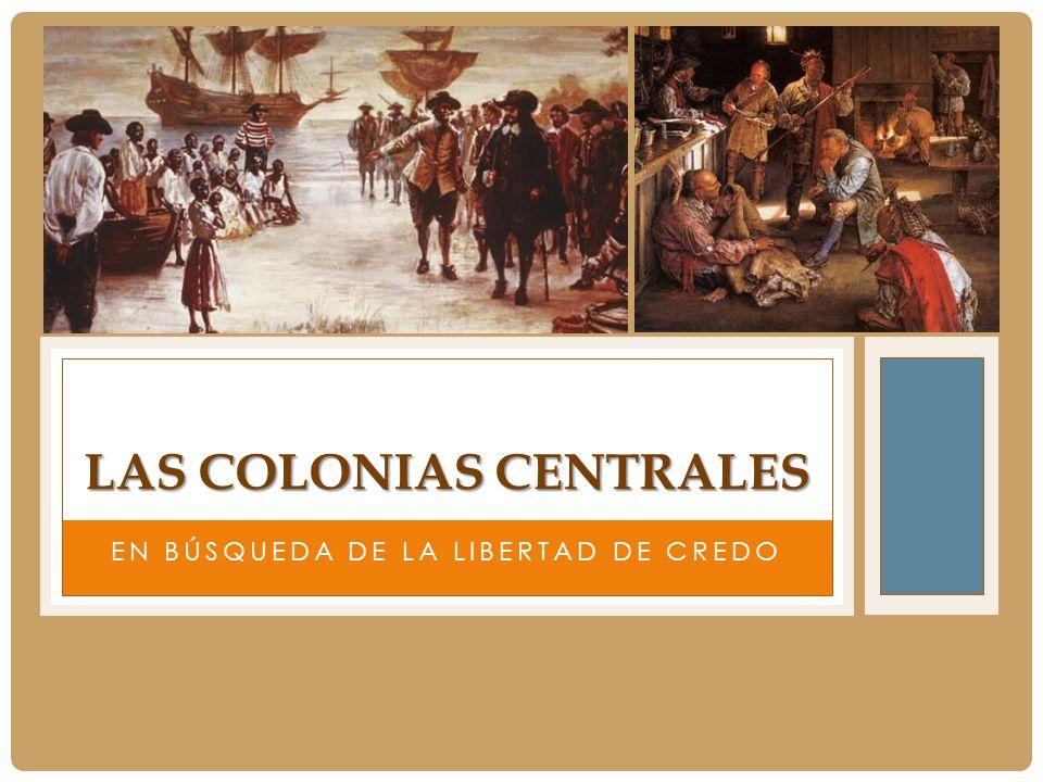 EN BÚSQUEDA DE LA LIBERTAD DE CREDO LAS COLONIAS CENTRALES