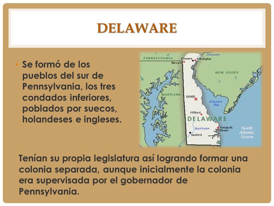 DELAWARE Se formó de los pueblos del sur de Pennsylvania, los tres condados inferiores, poblados por suecos, holandeses e ingleses. Tenían su propia l