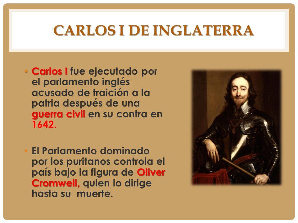 CARLOS I DE INGLATERRA CARLOS I DE INGLATERRA Carlos I guerra civil Carlos I fue ejecutado por el parlamento inglés acusado de traición a la patria de