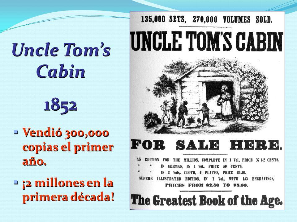 Uncle Toms Cabin 1852 Uncle Toms Cabin 1852 Vendió 300,000 copias el primer año. ¡2 millones en la primera década! Vendió 300,000 copias el primer año