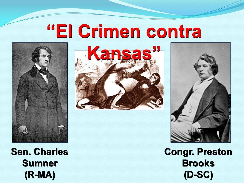 El Crimen contra Kansas Sen. Charles Sumner (R-MA) Congr. Preston Brooks (D-SC)