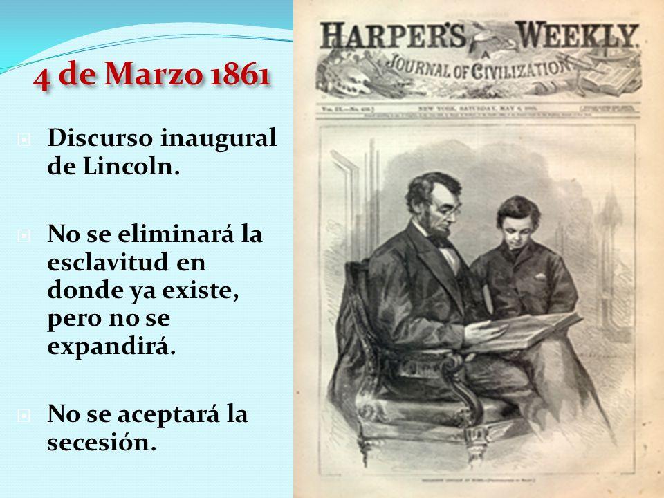 4 de Marzo 1861 Discurso inaugural de Lincoln. No se eliminará la esclavitud en donde ya existe, pero no se expandirá. No se aceptará la secesión.