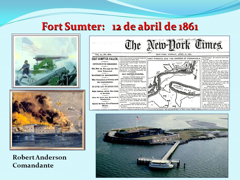 Fort Sumter: 12 de abril de 1861 Robert Anderson Comandante
