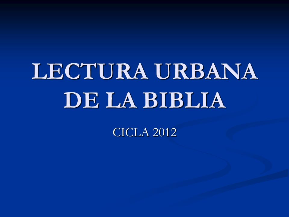 PORQUE UNA LECTURA URBANA DE LA BIBLIA