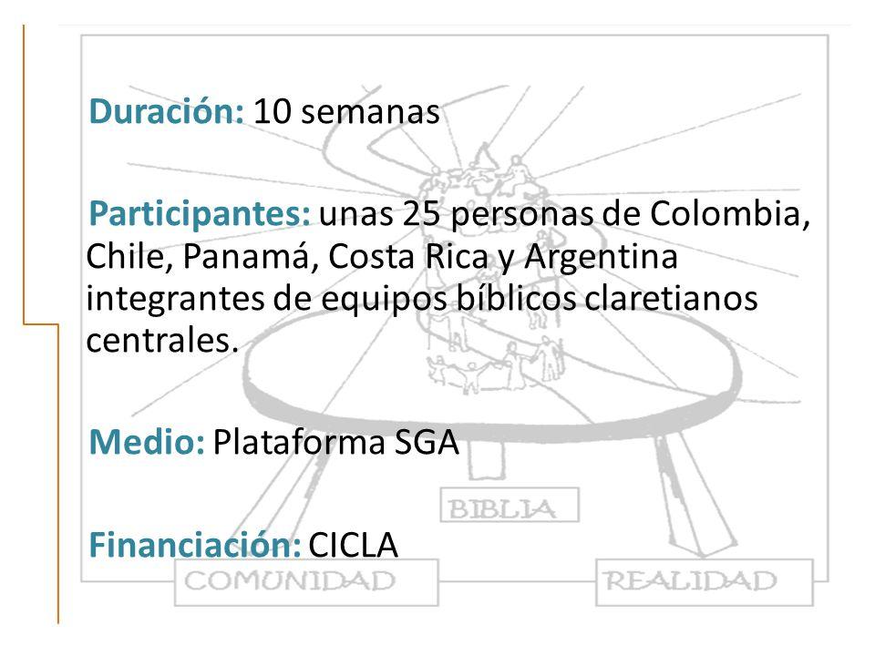 Duración: 10 semanas Participantes: unas 25 personas de Colombia, Chile, Panamá, Costa Rica y Argentina integrantes de equipos bíblicos claretianos centrales.