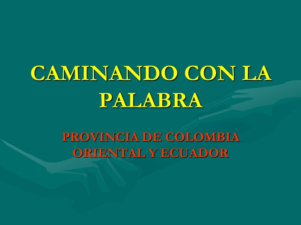 CAMINANDO CON LA PALABRA PROVINCIA DE COLOMBIA ORIENTAL Y ECUADOR
