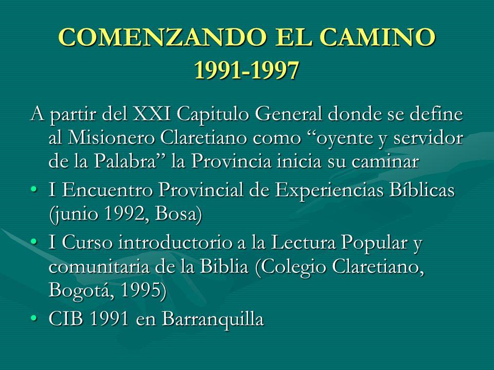 COMENZANDO EL CAMINO 1991-1997 A partir del XXI Capitulo General donde se define al Misionero Claretiano como oyente y servidor de la Palabra la Provi