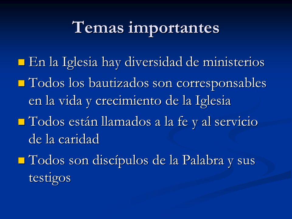 Temas importantes En la Iglesia hay diversidad de ministerios En la Iglesia hay diversidad de ministerios Todos los bautizados son corresponsables en