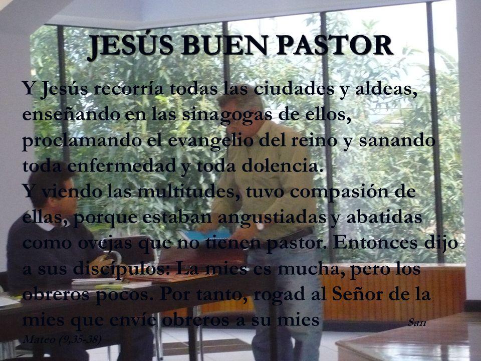 JESÚS BUEN PASTOR Y Jesús recorría todas las ciudades y aldeas, enseñando en las sinagogas de ellos, proclamando el evangelio del reino y sanando toda