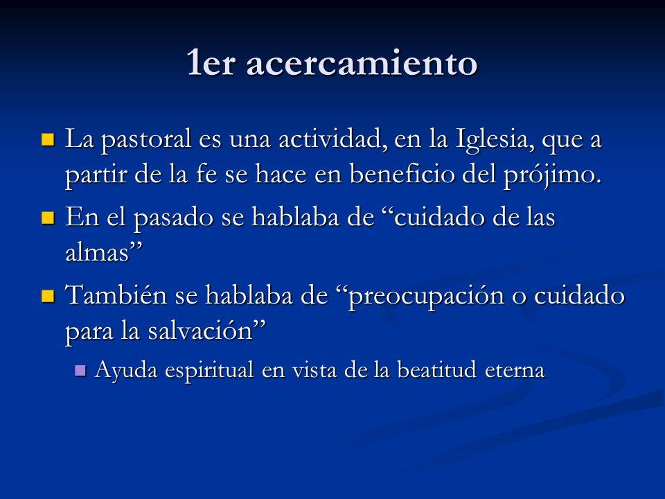 1er acercamiento La pastoral es una actividad, en la Iglesia, que a partir de la fe se hace en beneficio del prójimo. La pastoral es una actividad, en