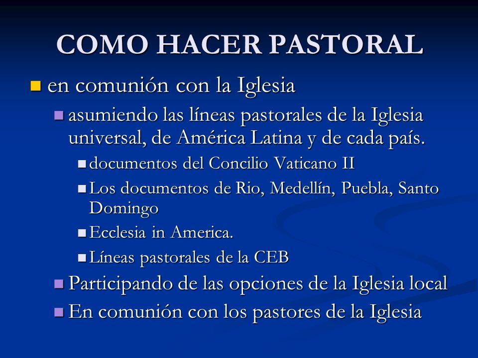 COMO HACER PASTORAL en comunión con la Iglesia en comunión con la Iglesia asumiendo las líneas pastorales de la Iglesia universal, de América Latina y