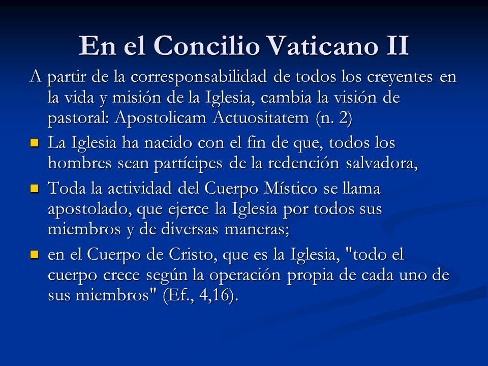 En el Concilio Vaticano II A partir de la corresponsabilidad de todos los creyentes en la vida y misión de la Iglesia, cambia la visión de pastoral: A