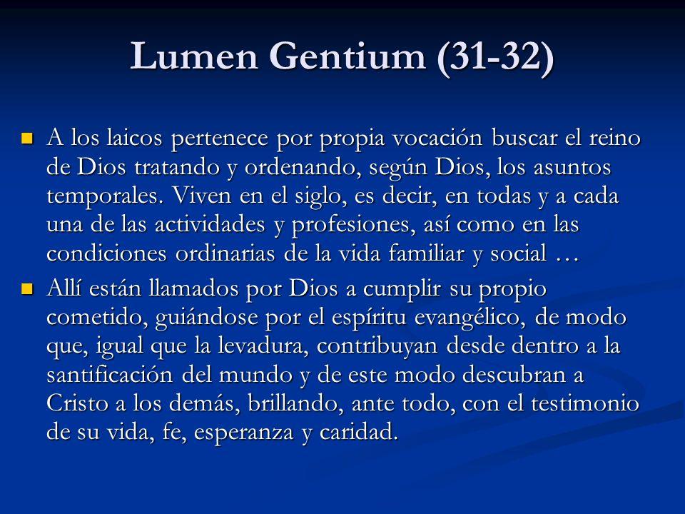 Lumen Gentium (31-32) A los laicos pertenece por propia vocación buscar el reino de Dios tratando y ordenando, según Dios, los asuntos temporales. Viv