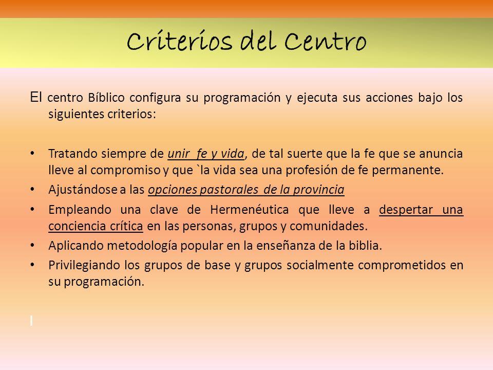 Criterios del Centro El centro Bíblico configura su programación y ejecuta sus acciones bajo los siguientes criterios: Tratando siempre de unir fe y v