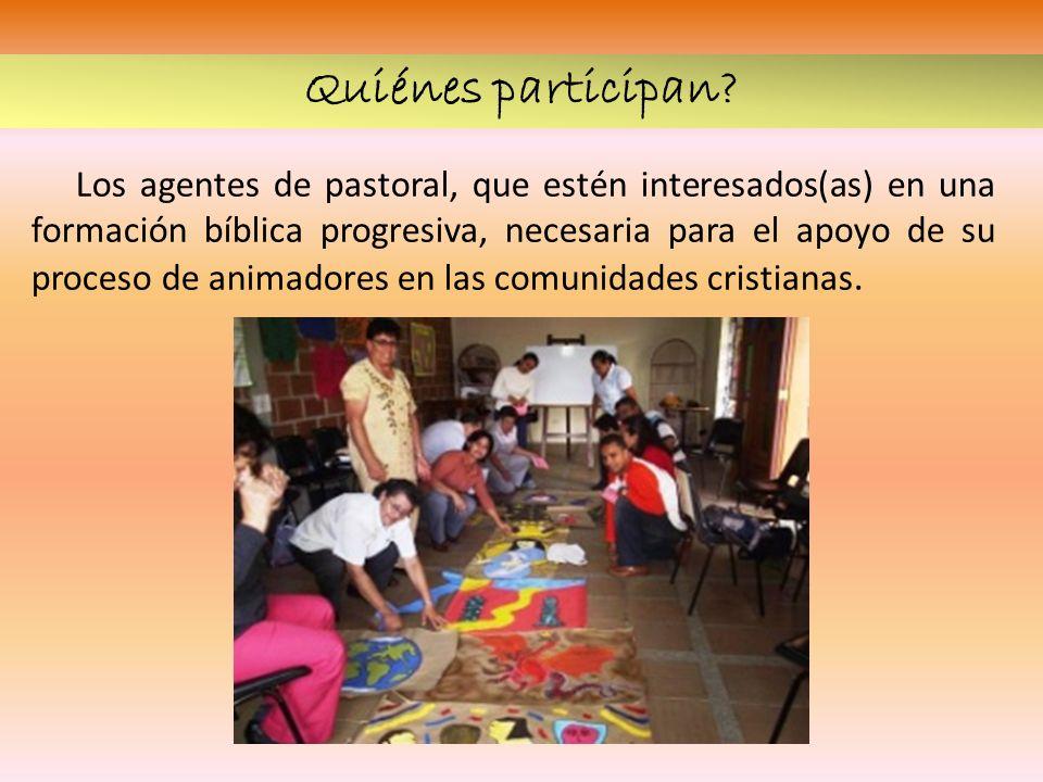 Los agentes de pastoral, que estén interesados(as) en una formación bíblica progresiva, necesaria para el apoyo de su proceso de animadores en las com