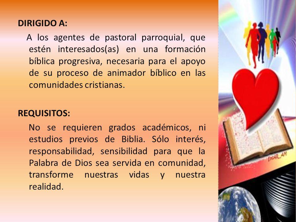 DIRIGIDO A: A los agentes de pastoral parroquial, que estén interesados(as) en una formación bíblica progresiva, necesaria para el apoyo de su proceso