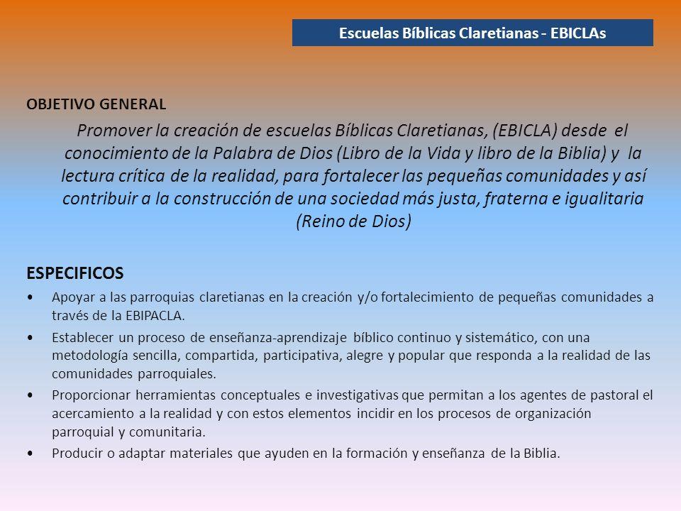 OBJETIVO GENERAL Promover la creación de escuelas Bíblicas Claretianas, (EBICLA) desde el conocimiento de la Palabra de Dios (Libro de la Vida y libro