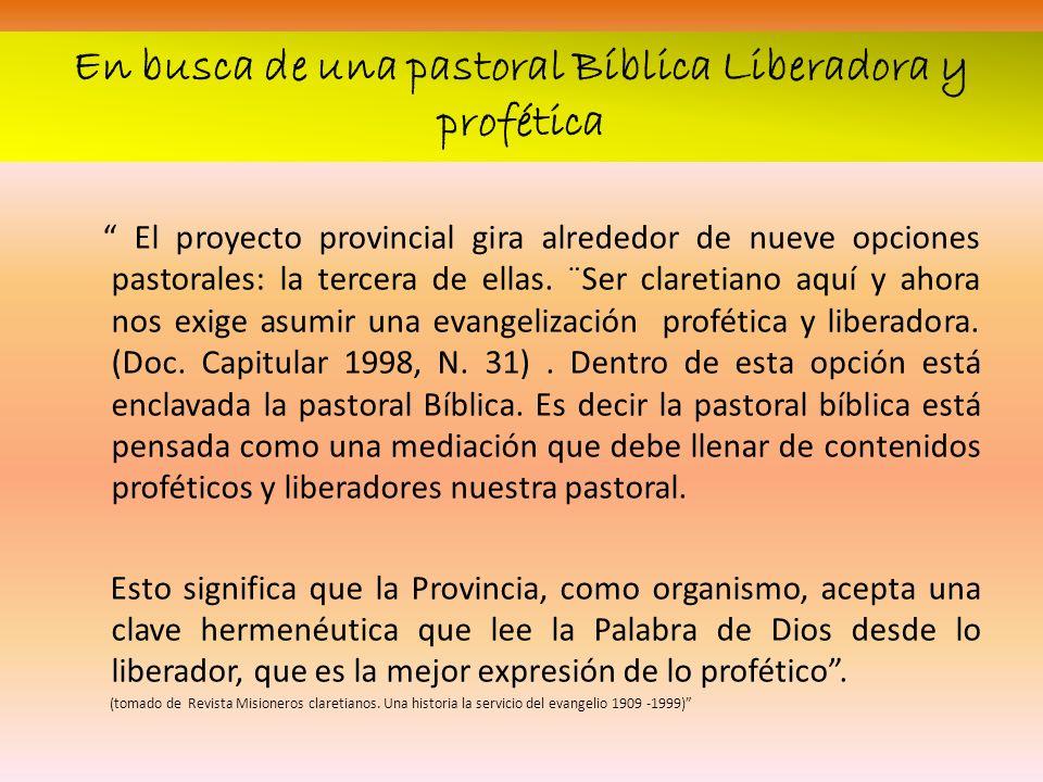 En busca de una pastoral Bíblica Liberadora y profética El proyecto provincial gira alrededor de nueve opciones pastorales: la tercera de ellas. ¨Ser