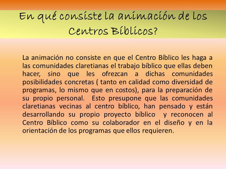 En qué consiste la animación de los Centros Bíblicos? La animación no consiste en que el Centro Bíblico les haga a las comunidades claretianas el trab