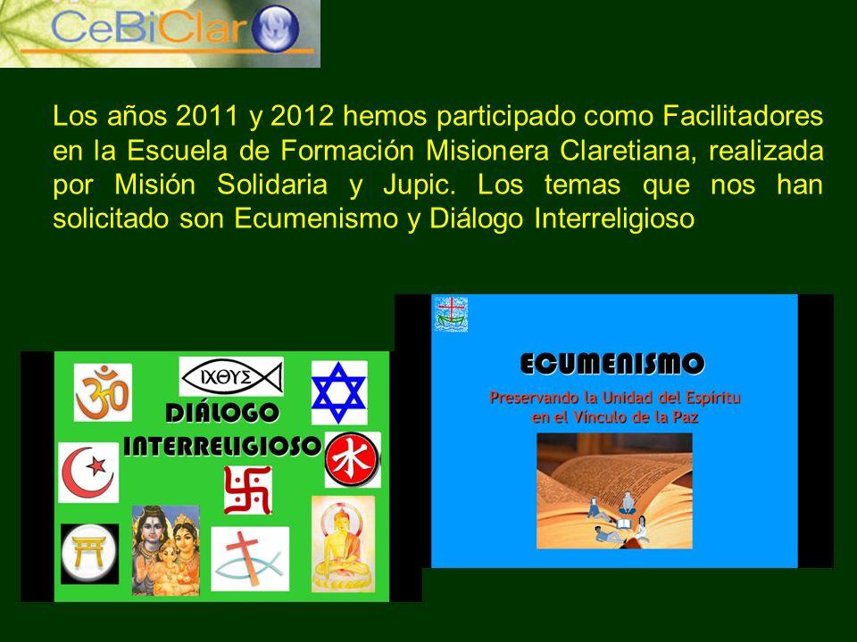 Los años 2011 y 2012 hemos participado como Facilitadores en la Escuela de Formación Misionera Claretiana, realizada por Misión Solidaria y Jupic. Los