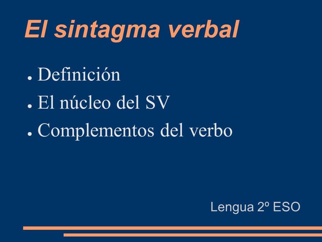 El sintagma verbal (SV) Es un grupo de palabras organizadas en torno a un verbo.