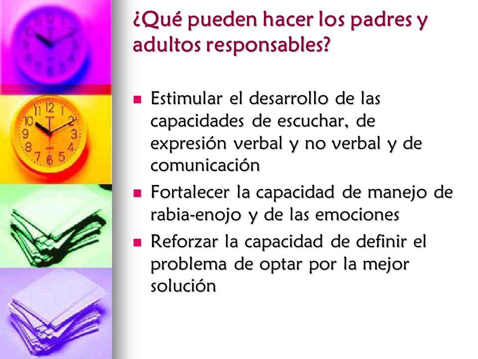 ¿Qué pueden hacer los padres y adultos responsables? Estimular el desarrollo de las capacidades de escuchar, de expresión verbal y no verbal y de comu