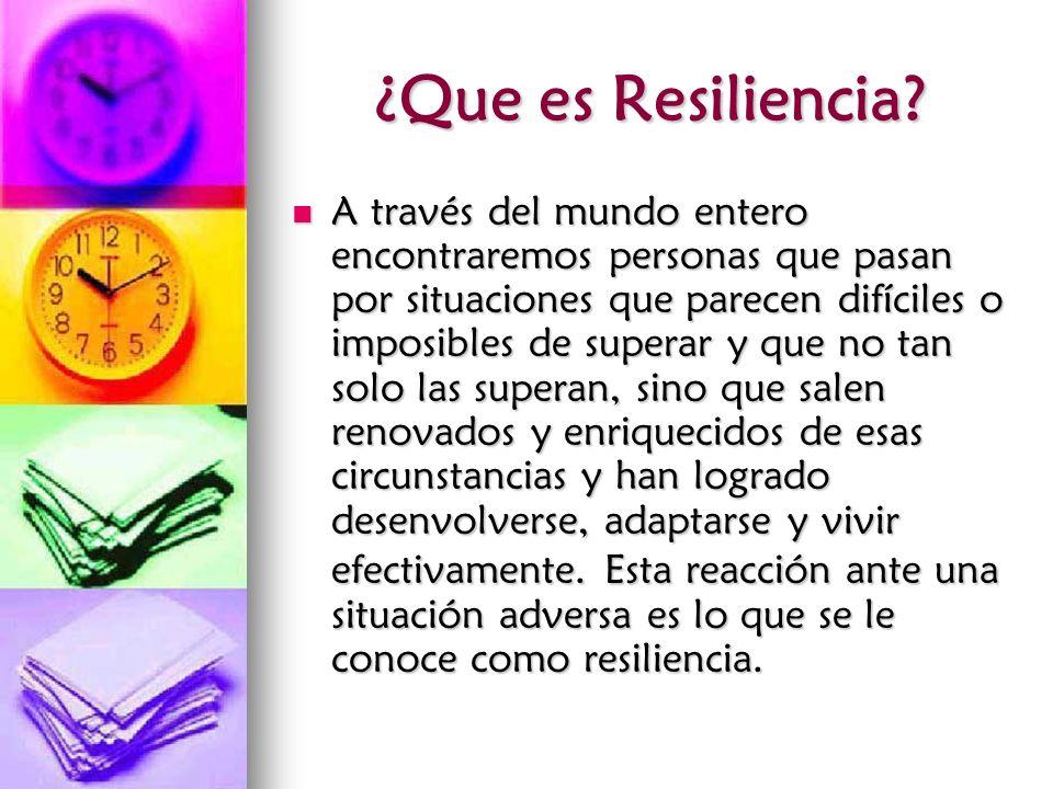 ¿Que es Resiliencia? A través del mundo entero encontraremos personas que pasan por situaciones que parecen difíciles o imposibles de superar y que no
