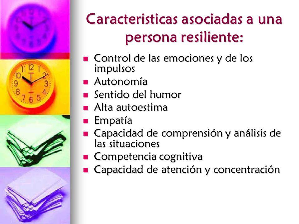 Caracteristicas asociadas a una persona resiliente: Control de las emociones y de los impulsos Control de las emociones y de los impulsos Autonomía Au