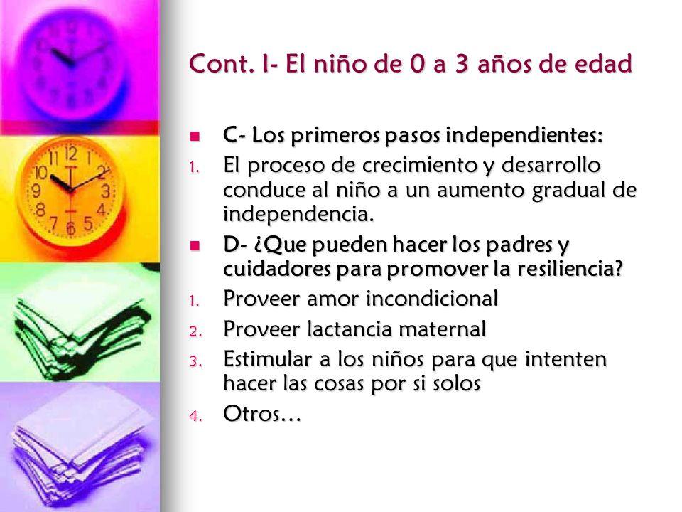 Cont. I- El niño de 0 a 3 años de edad C- Los primeros pasos independientes: C- Los primeros pasos independientes: 1. El proceso de crecimiento y desa