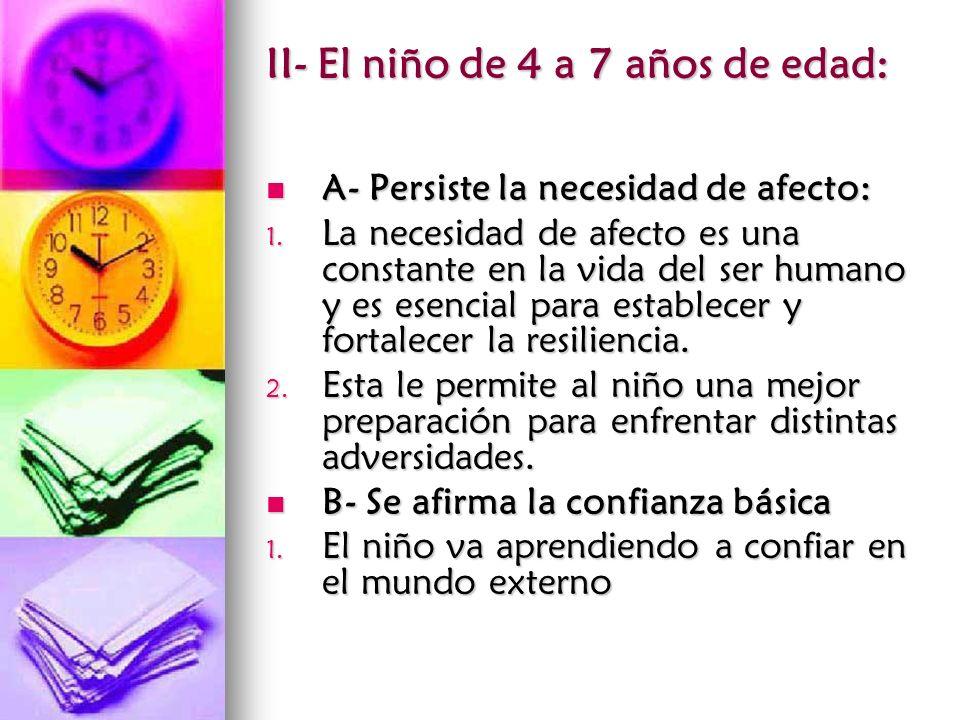 II- El niño de 4 a 7 años de edad: A- Persiste la necesidad de afecto: A- Persiste la necesidad de afecto: 1. La necesidad de afecto es una constante