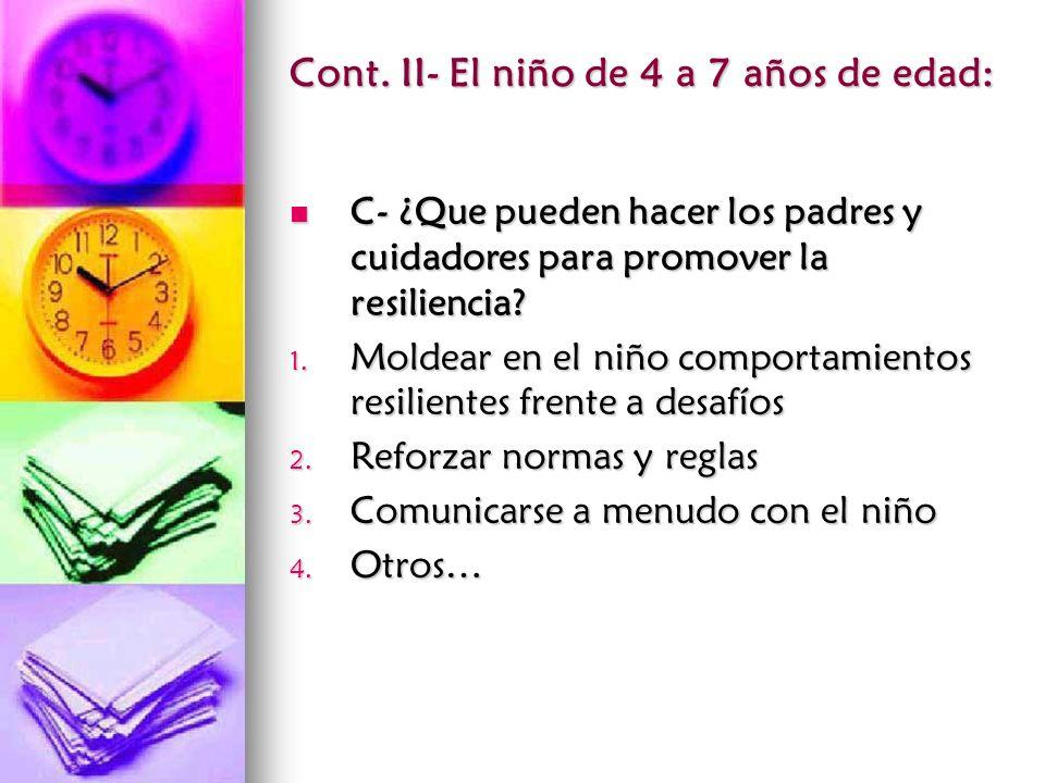 Cont. II- El niño de 4 a 7 años de edad: C- ¿Que pueden hacer los padres y cuidadores para promover la resiliencia? C- ¿Que pueden hacer los padres y