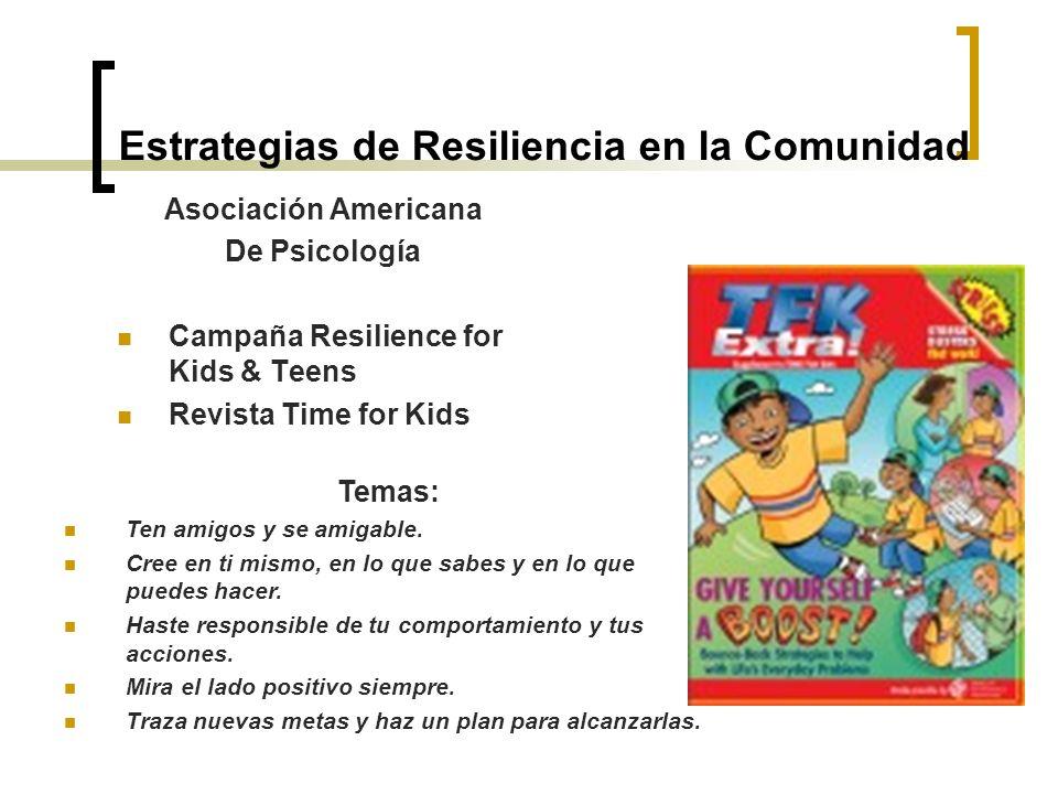 Estrategias de Resiliencia en la Comunidad Asociación Americana De Psicología Campaña Resilience for Kids & Teens Revista Time for Kids Temas: Ten ami