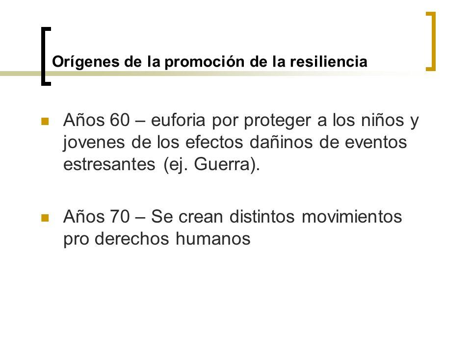 Orígenes de la promoción de la resiliencia Años 60 – euforia por proteger a los niños y jovenes de los efectos dañinos de eventos estresantes (ej. Gue