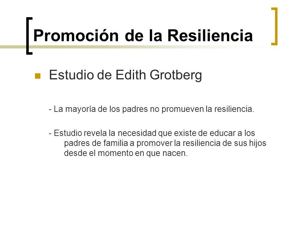 Promoción de la Resiliencia Estudio de Edith Grotberg - La mayoría de los padres no promueven la resiliencia. - Estudio revela la necesidad que existe
