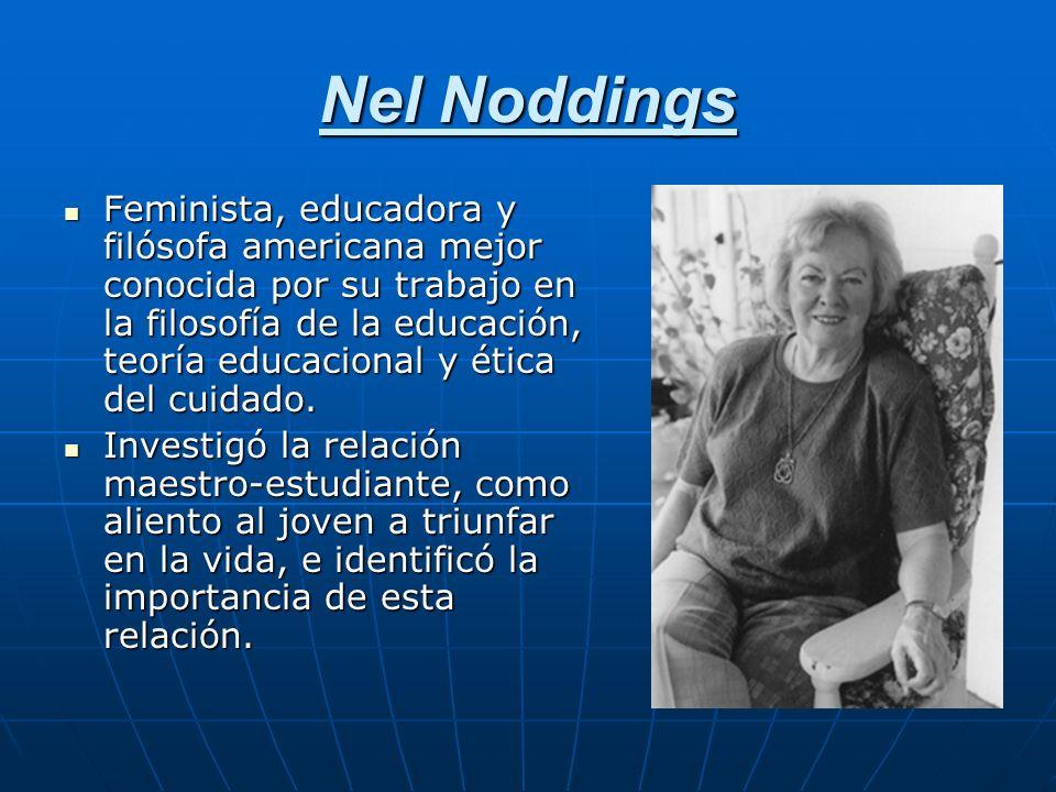 Nel Noddings Feminista, educadora y filósofa americana mejor conocida por su trabajo en la filosofía de la educación, teoría educacional y ética del c