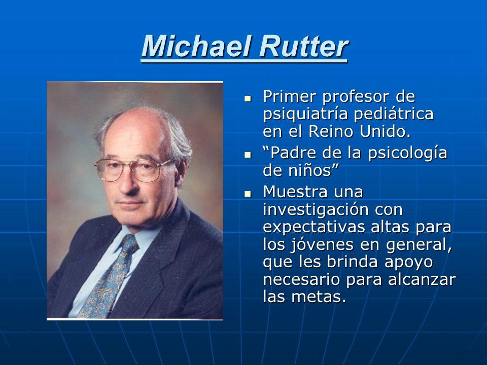 Michael Rutter Primer profesor de psiquiatría pediátrica en el Reino Unido. Primer profesor de psiquiatría pediátrica en el Reino Unido. Padre de la p
