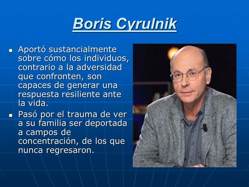Boris Cyrulnik Aportó sustancialmente sobre cómo los individuos, contrario a la adversidad que confronten, son capaces de generar una respuesta resili