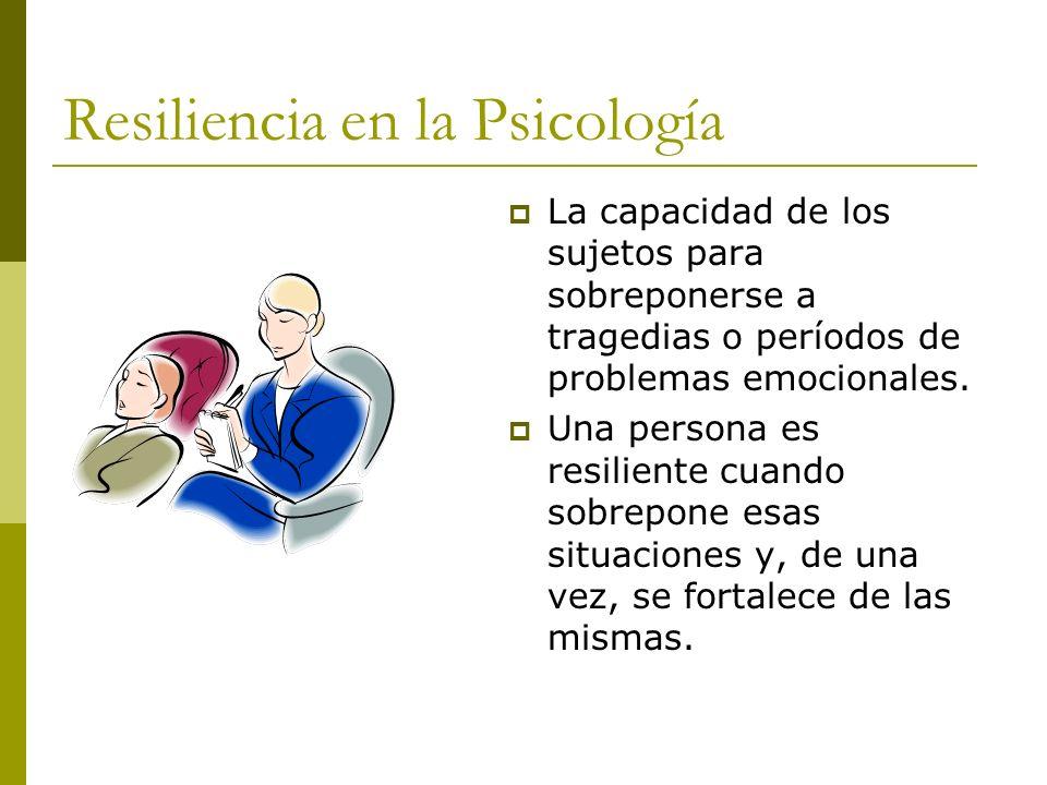 Resiliencia en la Psicología La capacidad de los sujetos para sobreponerse a tragedias o períodos de problemas emocionales. Una persona es resiliente