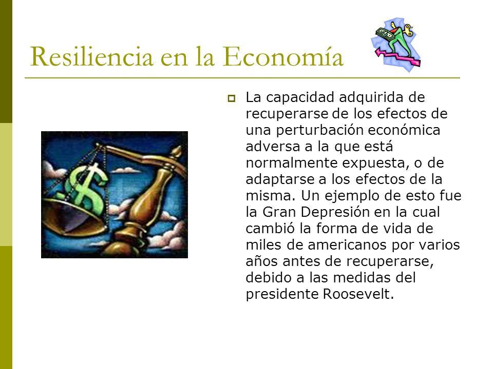 Resiliencia en la Economía La capacidad adquirida de recuperarse de los efectos de una perturbación económica adversa a la que está normalmente expues