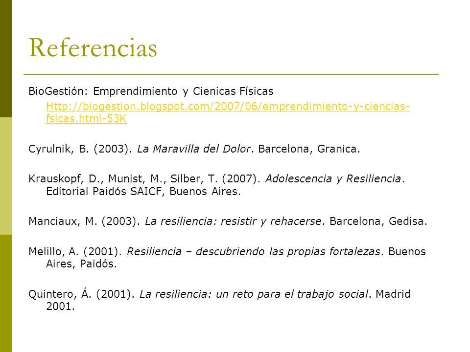Referencias BioGestión: Emprendimiento y Cienicas Físicas Http://biogestion.blogspot.com/2007/06/emprendimiento-y-ciencias- fsicas.html-53K Cyrulnik,