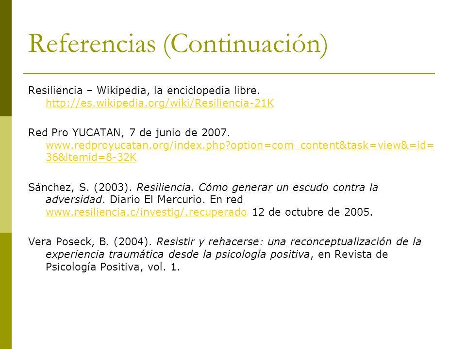 Referencias (Continuación) Resiliencia – Wikipedia, la enciclopedia libre. http://es.wikipedia.org/wiki/Resiliencia-21K http://es.wikipedia.org/wiki/R