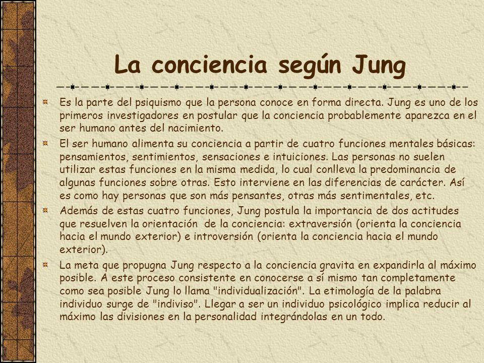 La conciencia según Jung Es la parte del psiquismo que la persona conoce en forma directa. Jung es uno de los primeros investigadores en postular que
