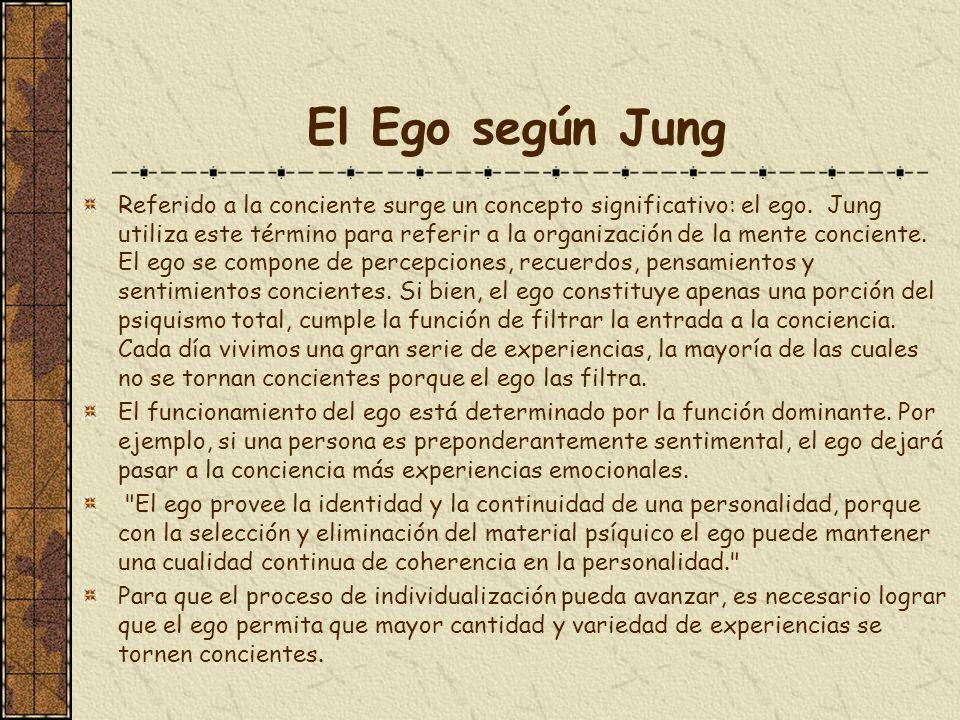 El Ego según Jung Referido a la conciente surge un concepto significativo: el ego. Jung utiliza este término para referir a la organización de la ment