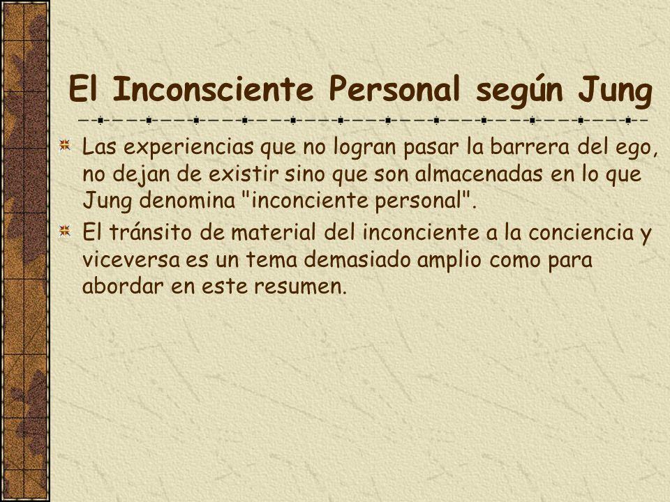 El Inconsciente Personal según Jung Las experiencias que no logran pasar la barrera del ego, no dejan de existir sino que son almacenadas en lo que Ju
