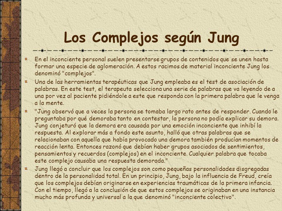 Los Complejos según Jung En el inconciente personal suelen presentarse grupos de contenidos que se unen hasta formar una especie de aglomeración. A es