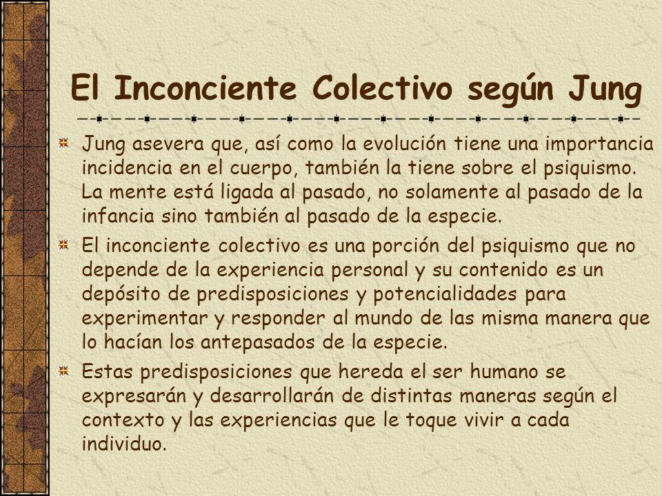 El Inconciente Colectivo según Jung Jung asevera que, así como la evolución tiene una importancia incidencia en el cuerpo, también la tiene sobre el p