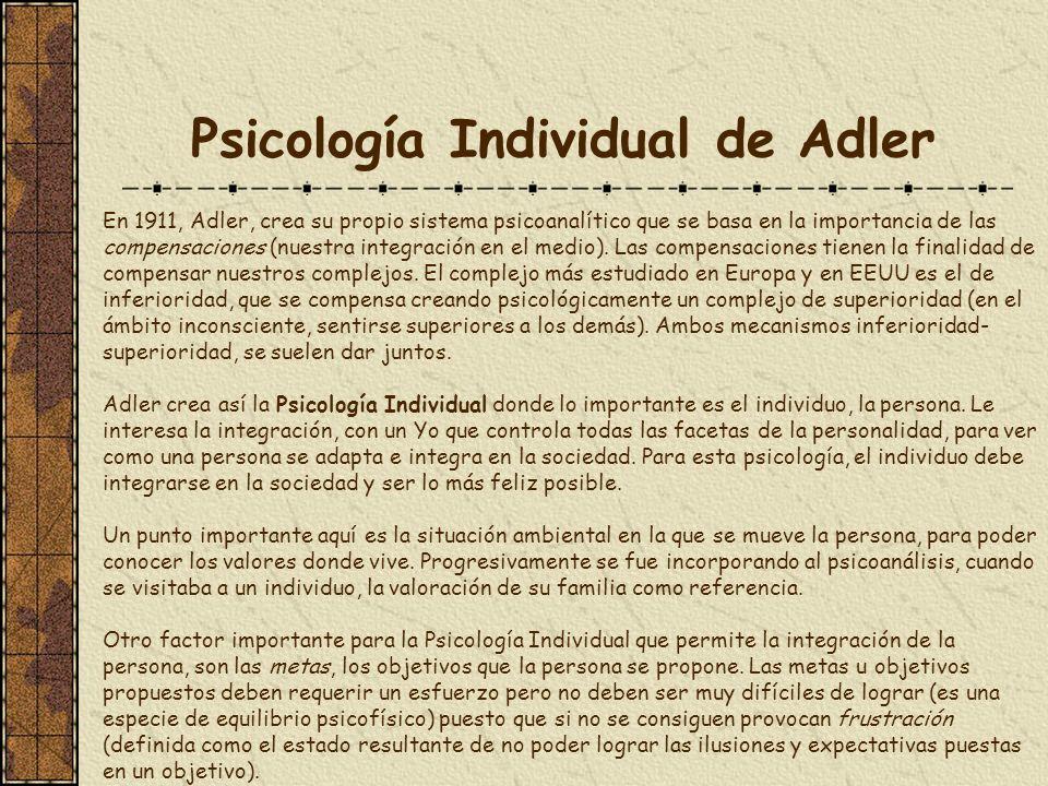Psicología Individual de Adler En 1911, Adler, crea su propio sistema psicoanalítico que se basa en la importancia de las compensaciones (nuestra inte